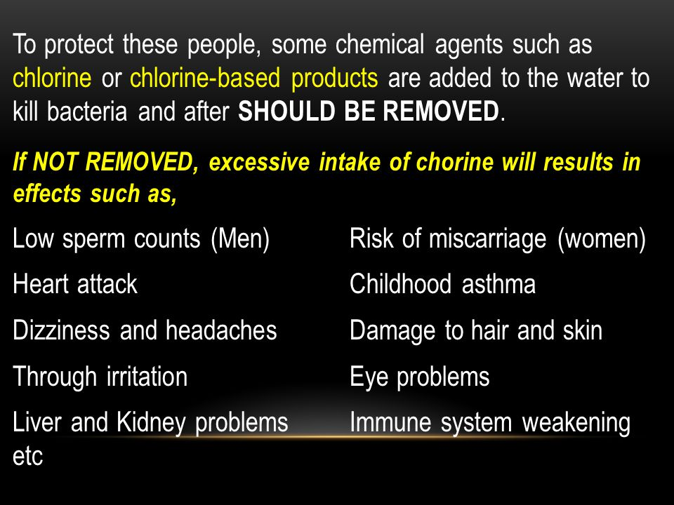 To protect these people, some chemical agents such as chlorine or chlorine-based products are added to the water to kill bacteria and after SHOULD BE