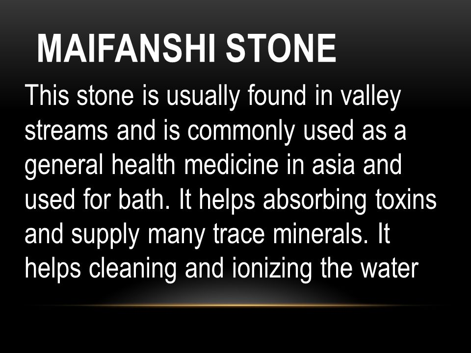 This stone is usually found in valley streams and is commonly used as a general health medicine in asia and used for bath. It helps absorbing toxins a