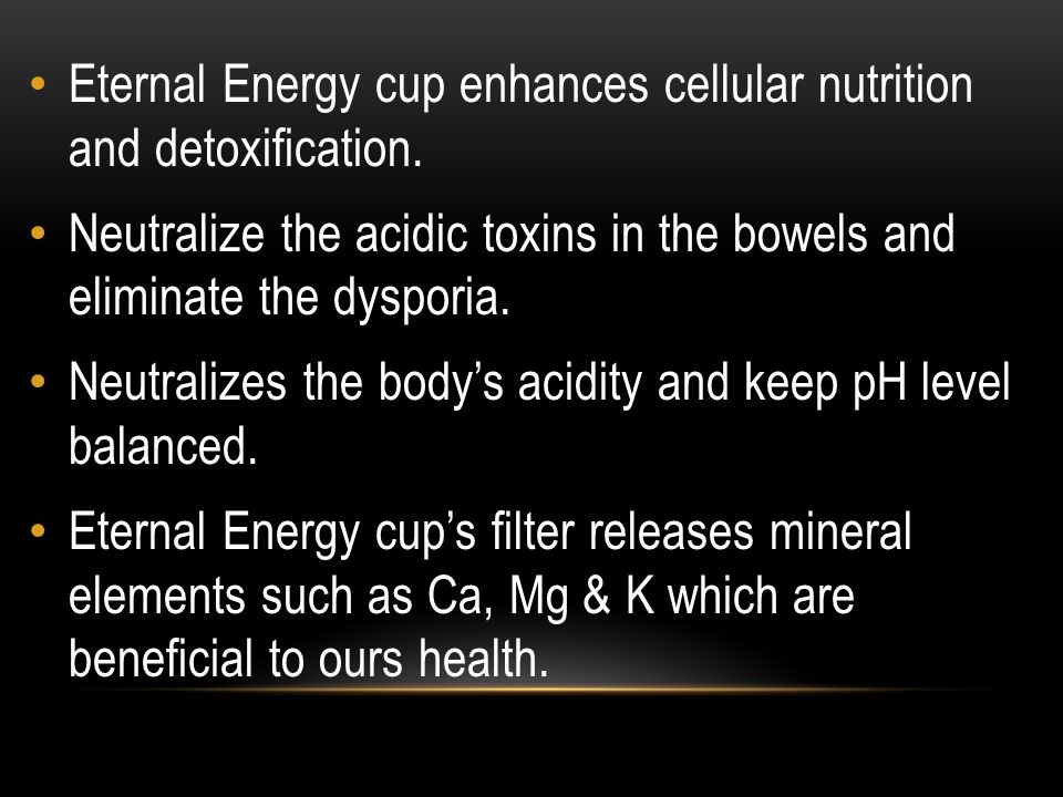 Eternal Energy cup enhances cellular nutrition and detoxification. Neutralize the acidic toxins in the bowels and eliminate the dysporia. Neutralizes