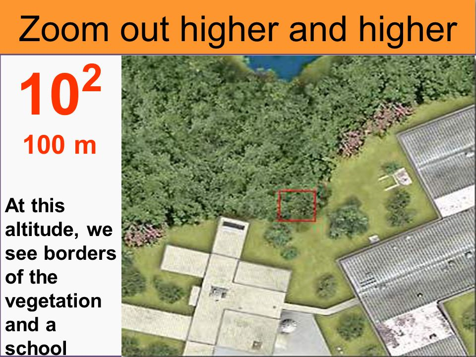 At 10 meters high, we see a cluster of vegetation 10 1 10 m Zoom out higher