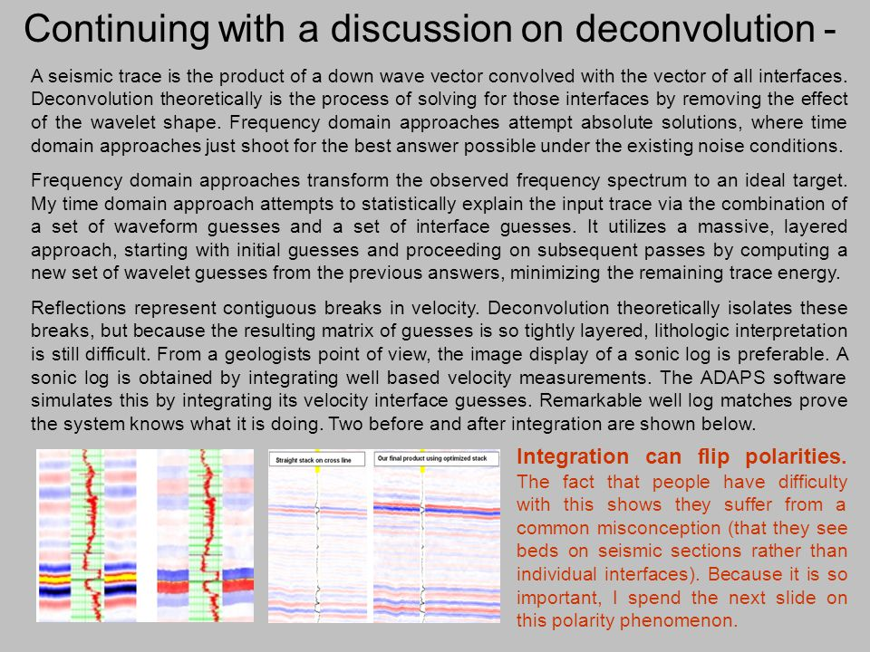 Continuing with a discussion on deconvolution - A seismic trace is the product of a down wave vector convolved with the vector of all interfaces. Deco