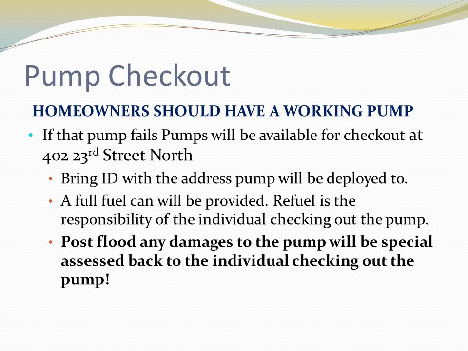 Pump Checkout HOMEOWNERS SHOULD HAVE A WORKING PUMP If that pump fails Pumps will be available for checkout at 402 23 rd Street North Bring ID with th