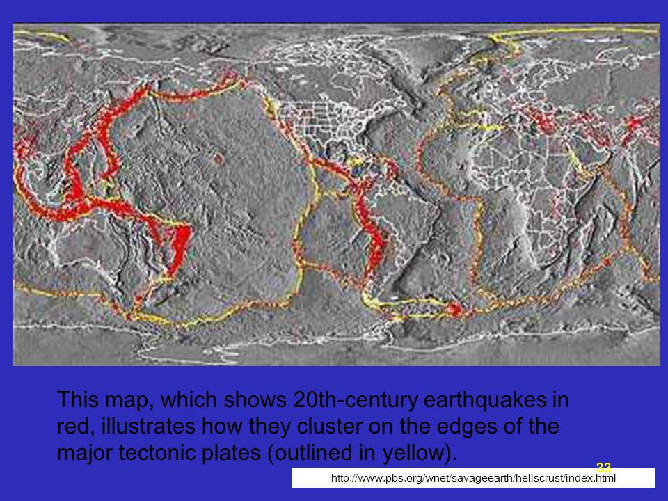 http://www.pbs.org/wnet/savageearth/hellscrust/index.html This map, which shows 20th-century earthquakes in red, illustrates how they cluster on the edges of the major tectonic plates (outlined in yellow).