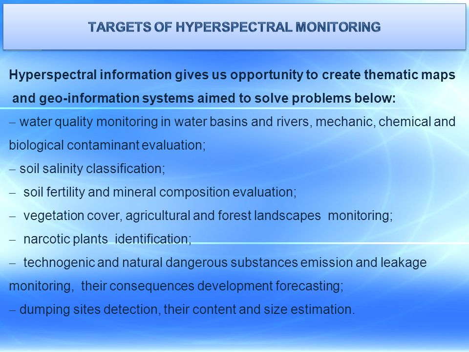 Hyperspectral information gives us opportunity to create thematic maps and geo-information systems aimed to solve problems below:  water quality moni