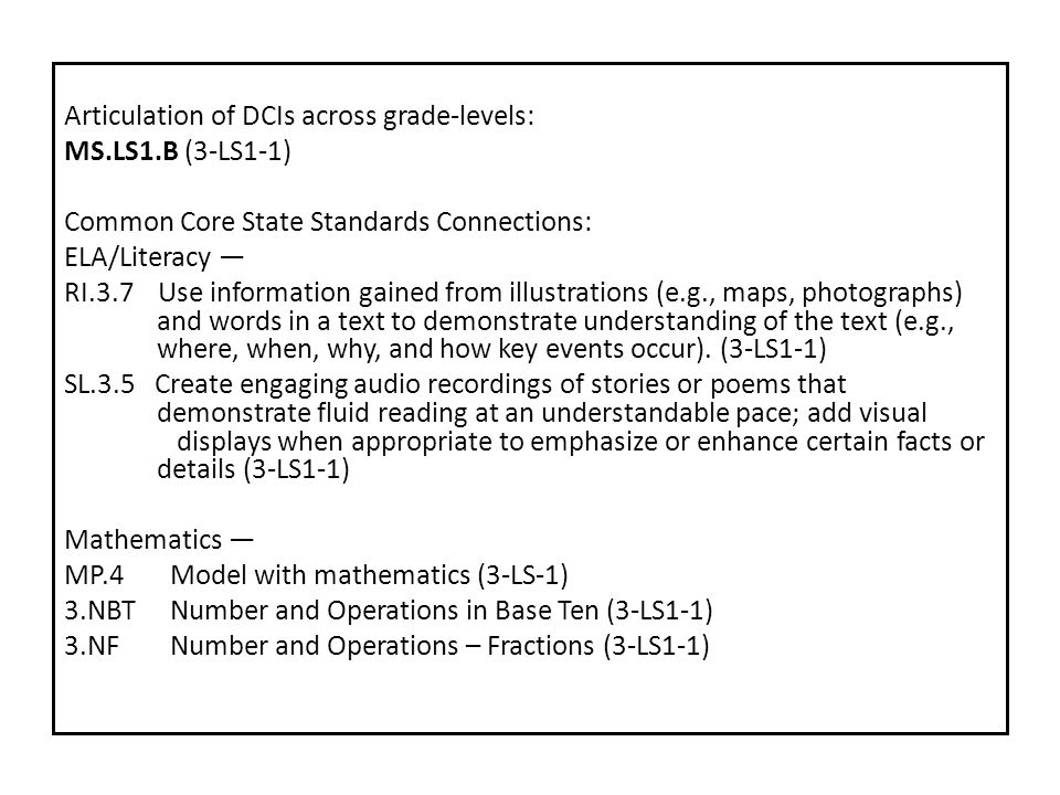 Articulation of DCIs across grade-levels: MS.LS1.B (3-LS1-1) Common Core State Standards Connections: ELA/Literacy — RI.3.7 Use information gained fro