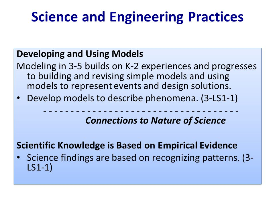 Science and Engineering Practices Developing and Using Models Modeling in 3-5 builds on K-2 experiences and progresses to building and revising simple