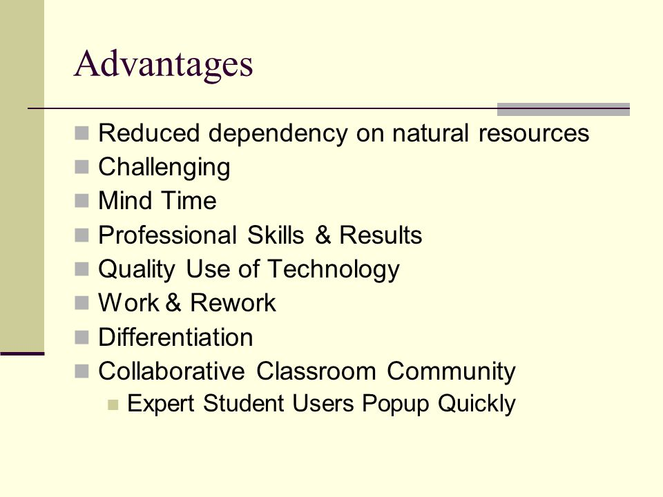 Advantages Reduced dependency on natural resources Challenging Mind Time Professional Skills & Results Quality Use of Technology Work & Rework Differe
