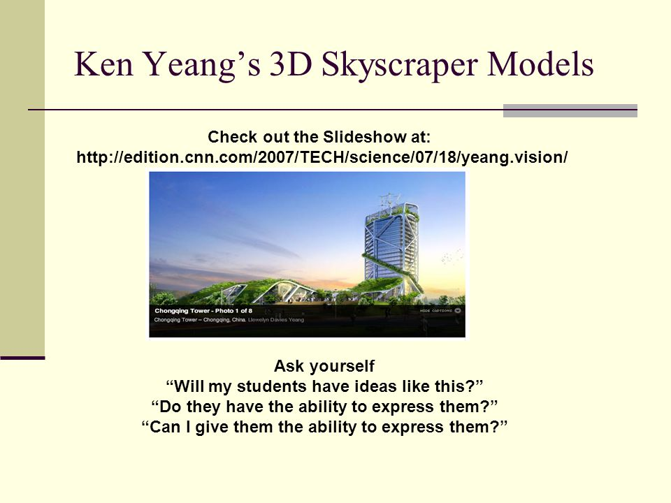 """Ken Yeang's 3D Skyscraper Models Check out the Slideshow at: http://edition.cnn.com/2007/TECH/science/07/18/yeang.vision/ Ask yourself """"Will my studen"""