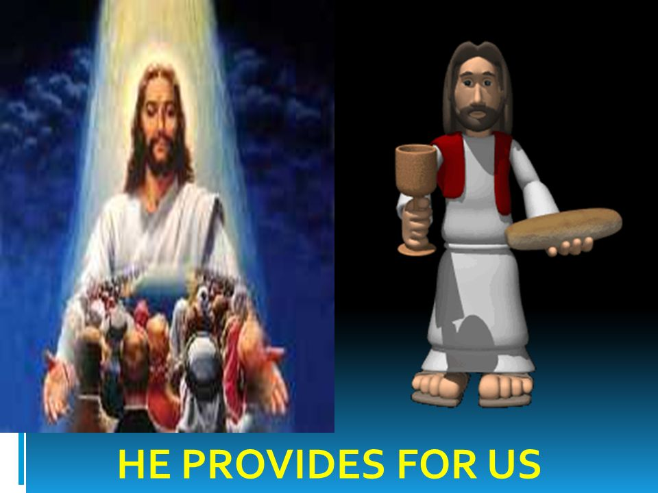 HE PROVIDES FOR US
