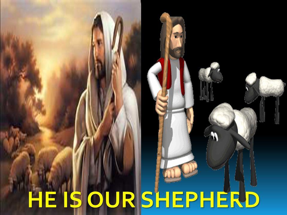HE IS OUR SHEPHERD