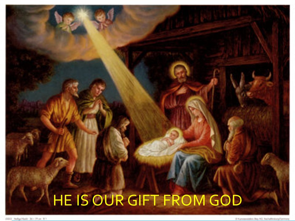 HE IS OUR GIFT FROM GOD