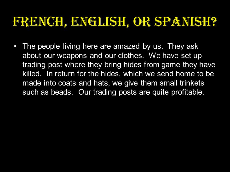 French, English, or Spanish. The people living here are amazed by us.