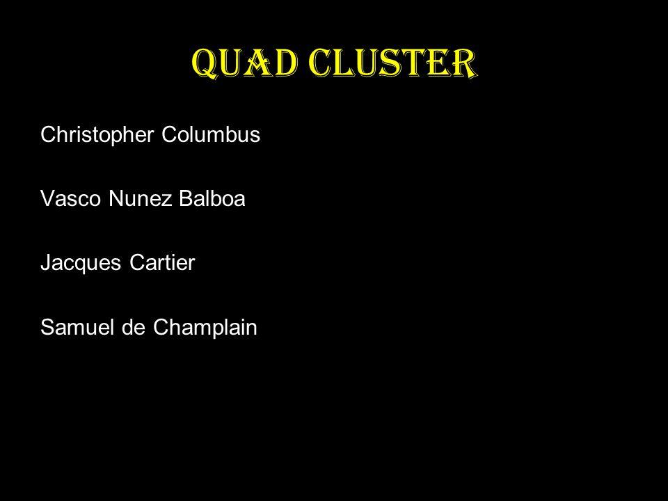 Quad Cluster Christopher Columbus Vasco Nunez Balboa Jacques Cartier Samuel de Champlain