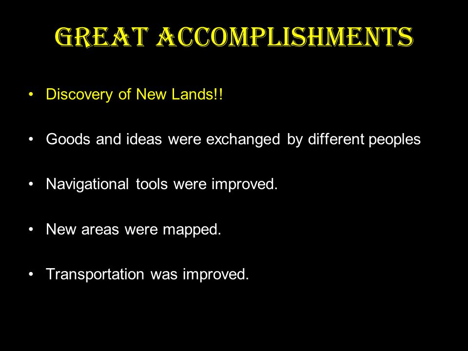 Great Accomplishments Discovery of New Lands!.