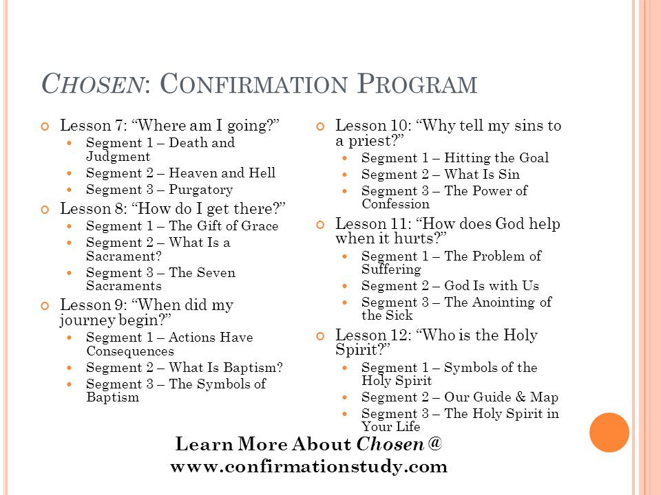 "C HOSEN : C ONFIRMATION P ROGRAM Lesson 7: ""Where am I going?"" Segment 1 – Death and Judgment Segment 2 – Heaven and Hell Segment 3 – Purgatory Lesson"