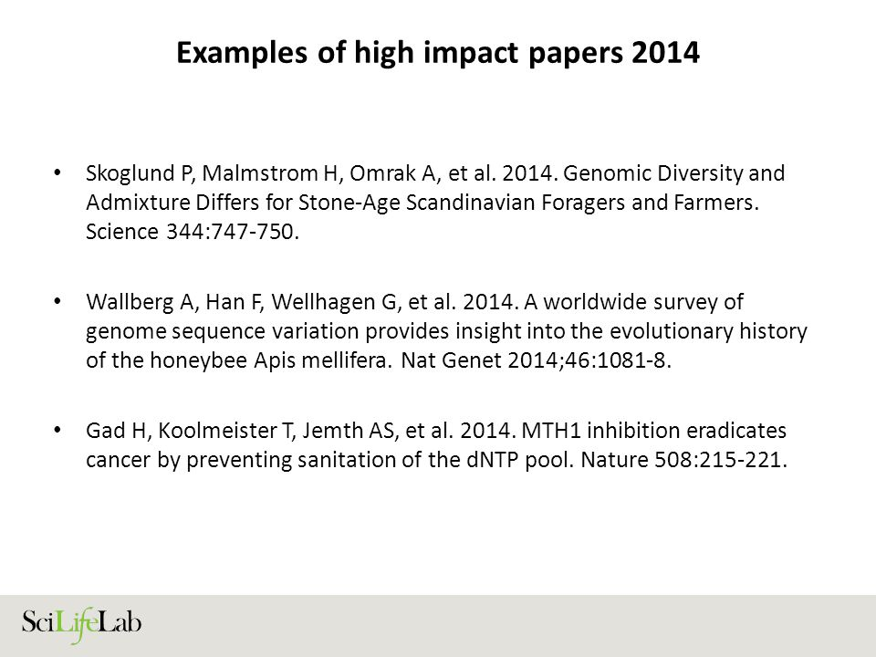 Examples of high impact papers 2014 Skoglund P, Malmstrom H, Omrak A, et al.