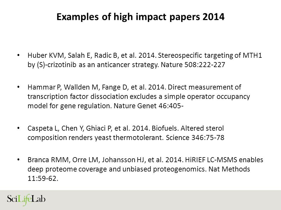 Examples of high impact papers 2014 Huber KVM, Salah E, Radic B, et al. 2014. Stereospecific targeting of MTH1 by (S)-crizotinib as an anticancer stra