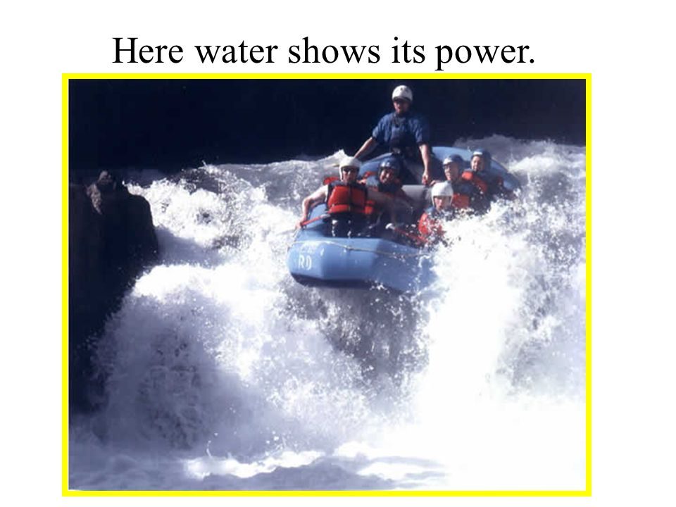 Here water shows its power.