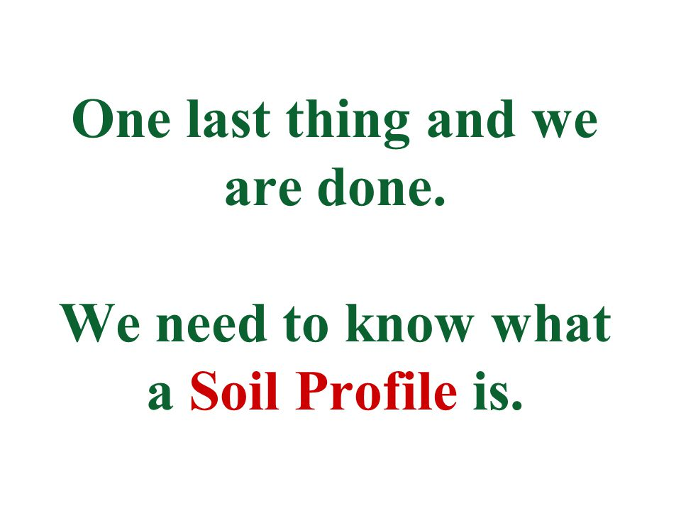 One last thing and we are done. We need to know what a Soil Profile is.