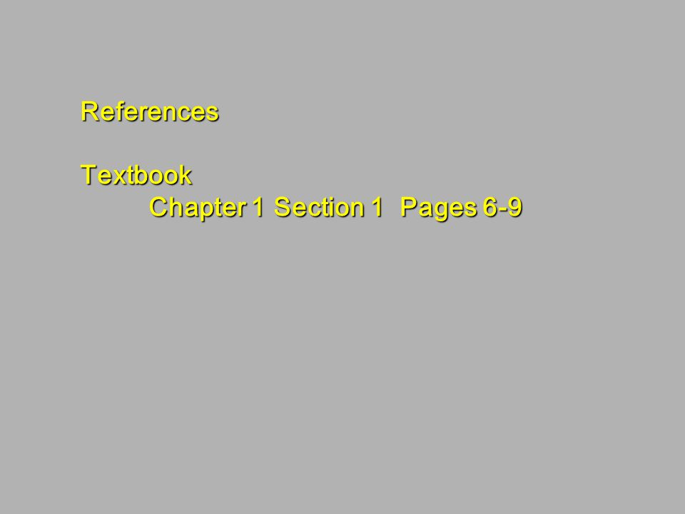 ReferencesTextbook Chapter 1 Section 1 Pages 6-9