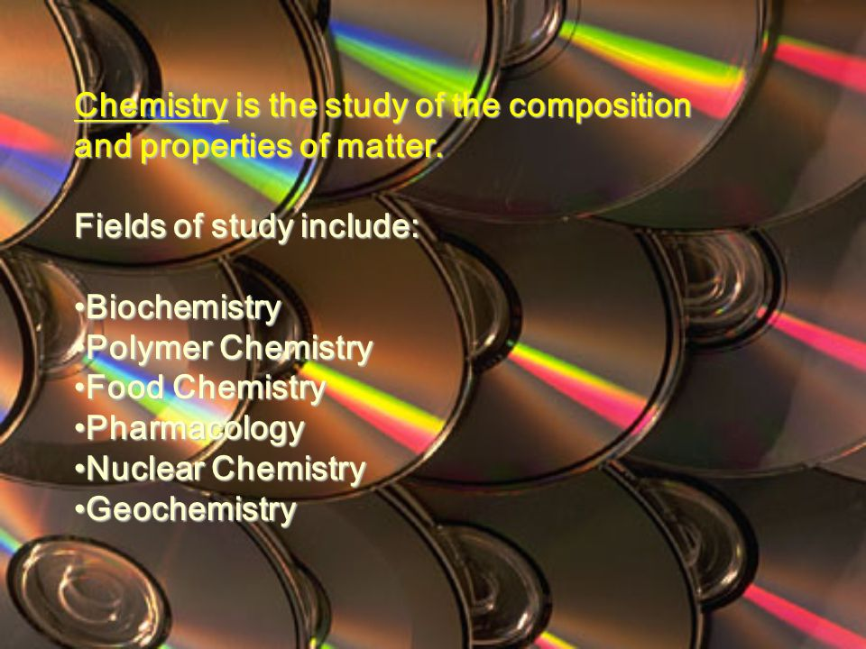 Chemistry is the study of the composition and properties of matter.