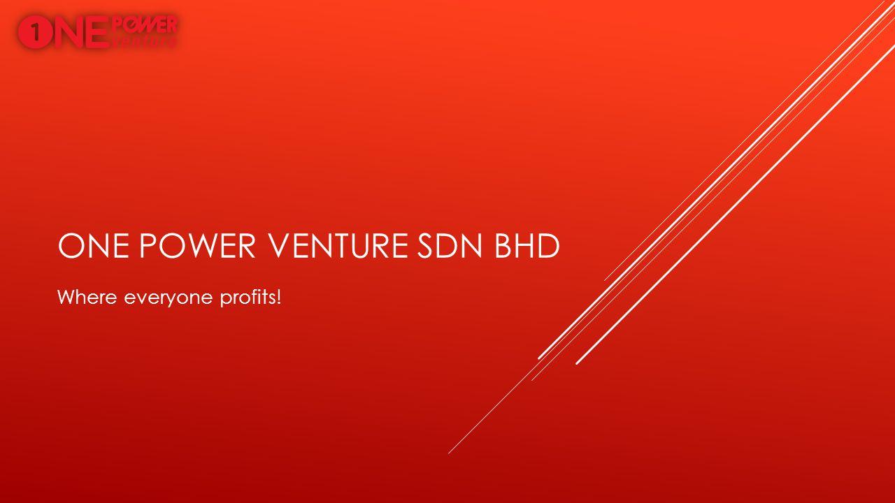ONE POWER VENTURE SDN BHD Where everyone profits!