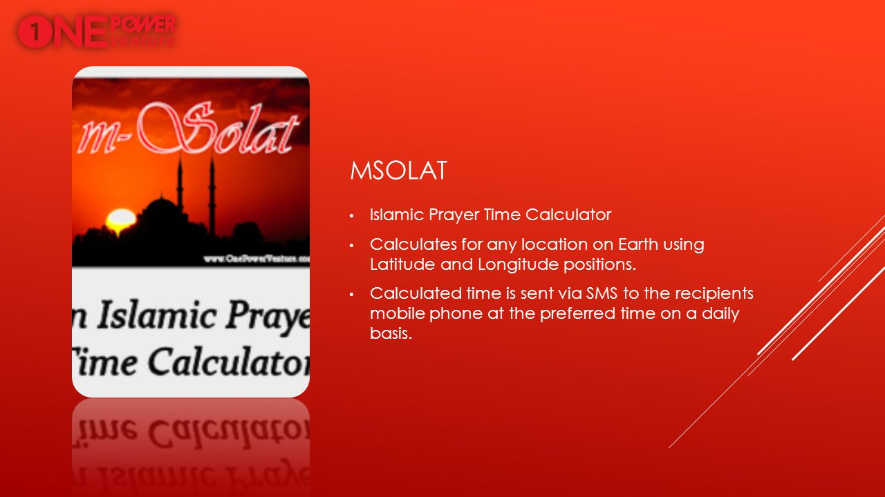 MSOLAT Islamic Prayer Time Calculator Calculates for any location on Earth using Latitude and Longitude positions. Calculated time is sent via SMS to