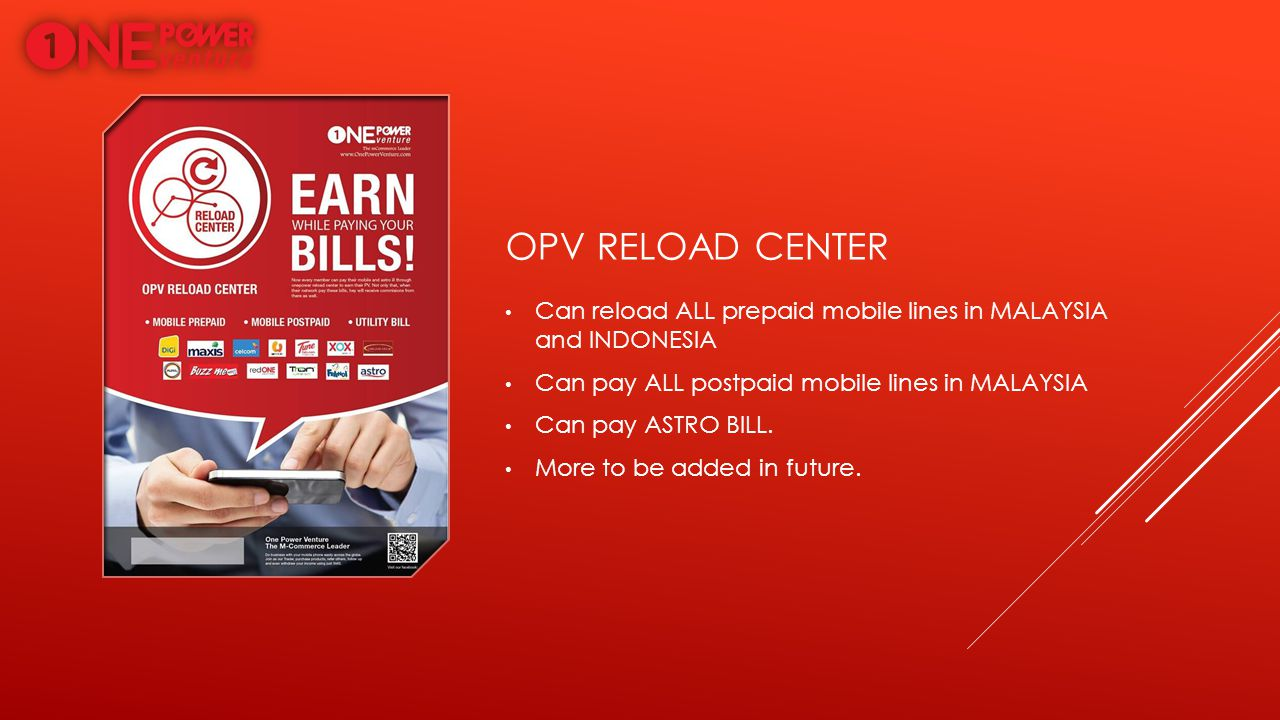 OPV RELOAD CENTER Can reload ALL prepaid mobile lines in MALAYSIA and INDONESIA Can pay ALL postpaid mobile lines in MALAYSIA Can pay ASTRO BILL. More