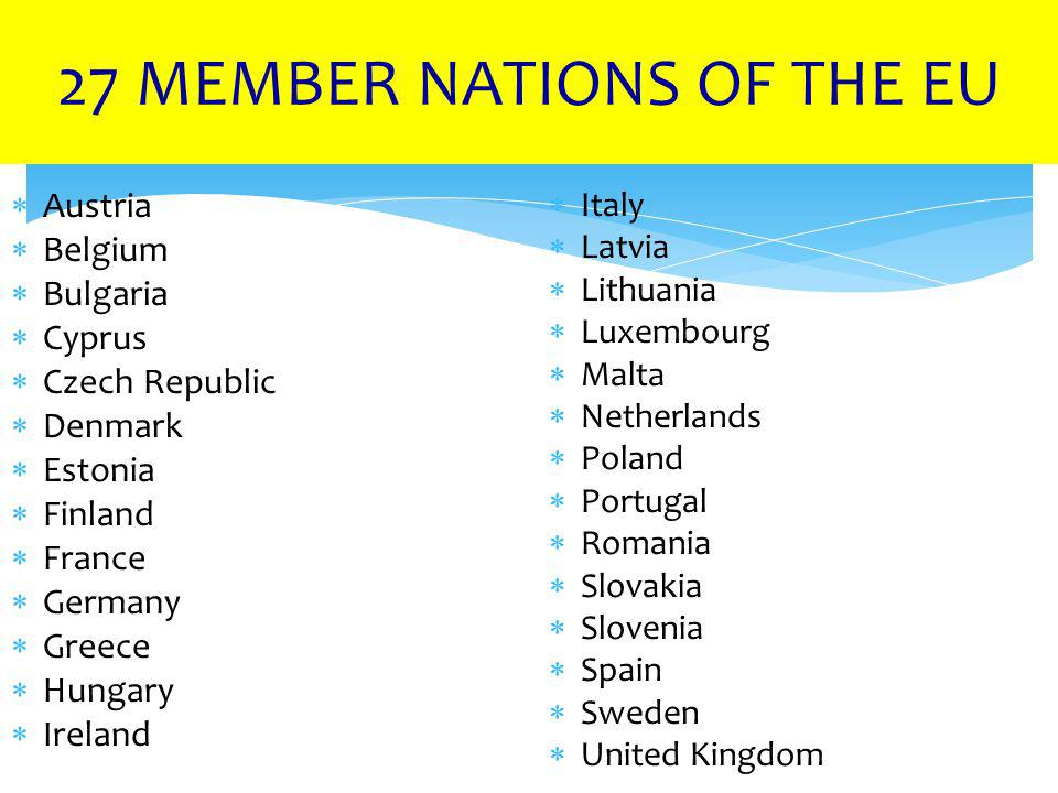 27 MEMBER NATIONS OF THE EU  Austria  Belgium  Bulgaria  Cyprus  Czech Republic  Denmark  Estonia  Finland  France  Germany  Greece  Hunga
