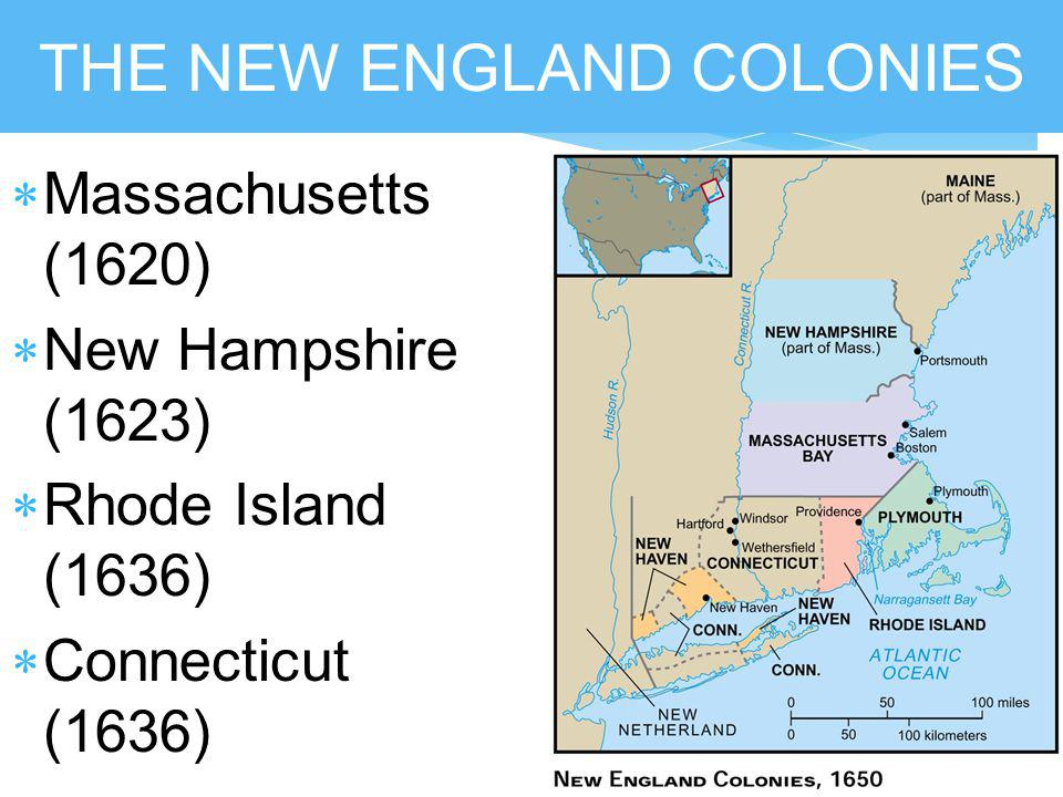 THE NEW ENGLAND COLONIES  Massachusetts (1620)  New Hampshire (1623)  Rhode Island (1636)  Connecticut (1636)