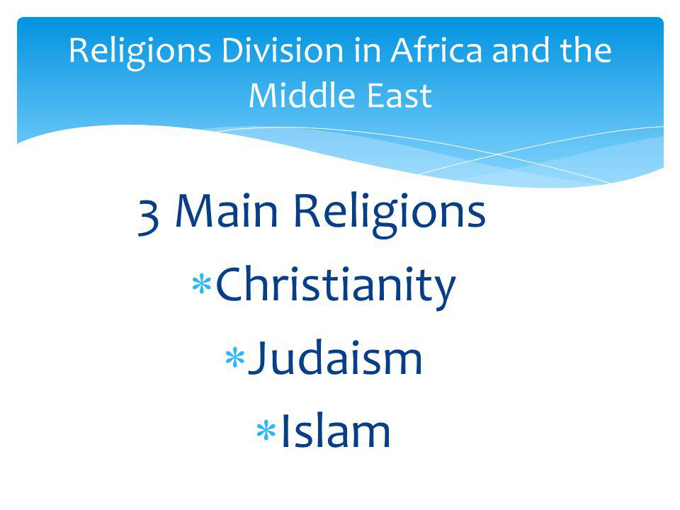 3 Main Religions  Christianity  Judaism  Islam Religions Division in Africa and the Middle East