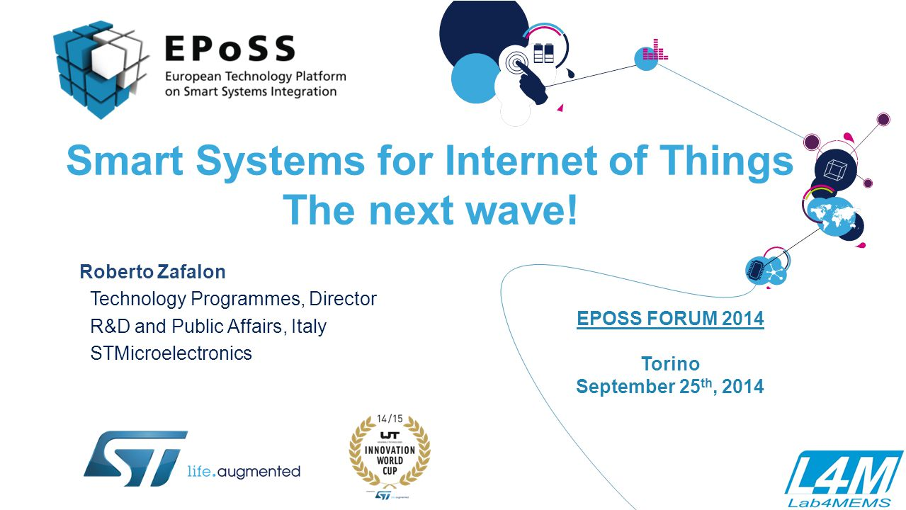 Roberto Zafalon – 25 September 2014 EPoSS Forum 2014 The IoT Opportunity 12 Augmented Things Mobile devices Thing Power Sense Connect Process Translate Source: ABI Research