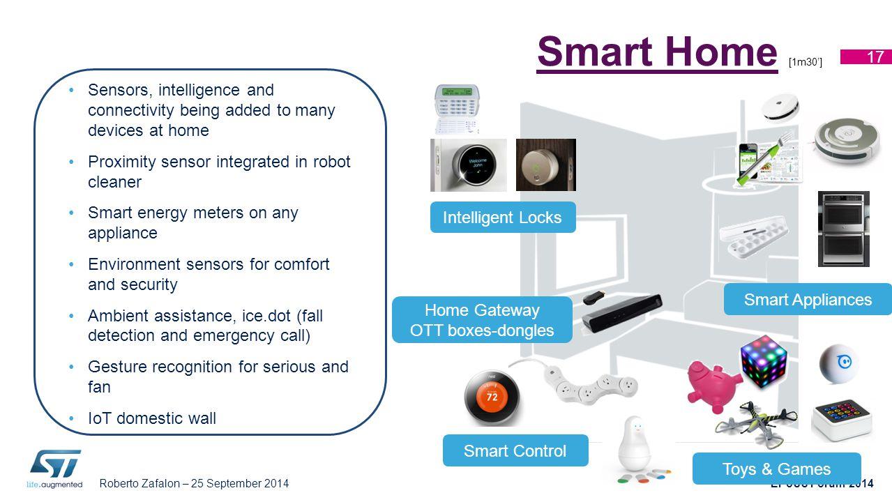 Roberto Zafalon – 25 September 2014 EPoSS Forum 2014 Smart HomeSmart Home [1m30'] 17 Intelligent Locks Home Gateway OTT boxes-dongles Smart Appliances