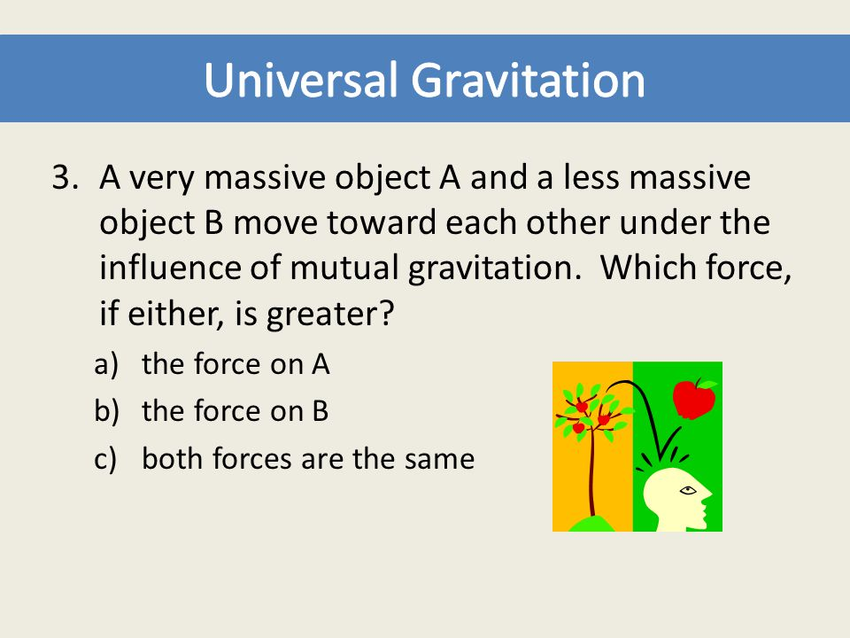 4.A very massive object A and a less massive object B move toward each other under the influence of mutual gravitation.