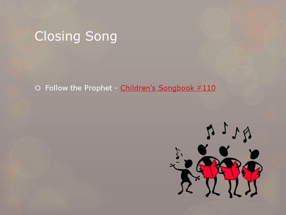 Closing Song  Follow the Prophet - Children s Songbook #110Children s Songbook #110