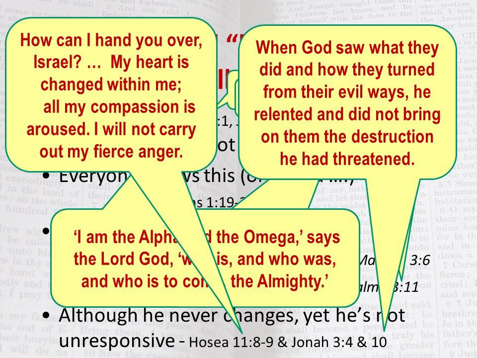 He always is - Gen 1:1, John 1:1-3, Psalm 90:2, Revelation 1:8.