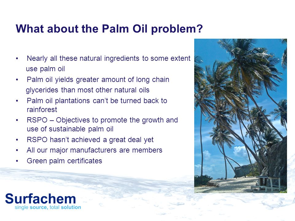 What about the Palm Oil problem? Nearly all these natural ingredients to some extent use palm oil Palm oil yields greater amount of long chain glyceri