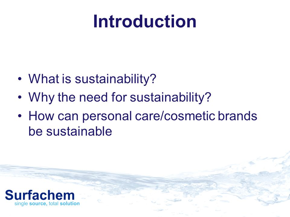 Introduction What is sustainability? Why the need for sustainability? How can personal care/cosmetic brands be sustainable