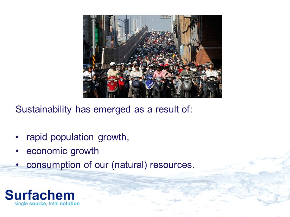 Sustainability has emerged as a result of: rapid population growth, economic growth consumption of our (natural) resources.