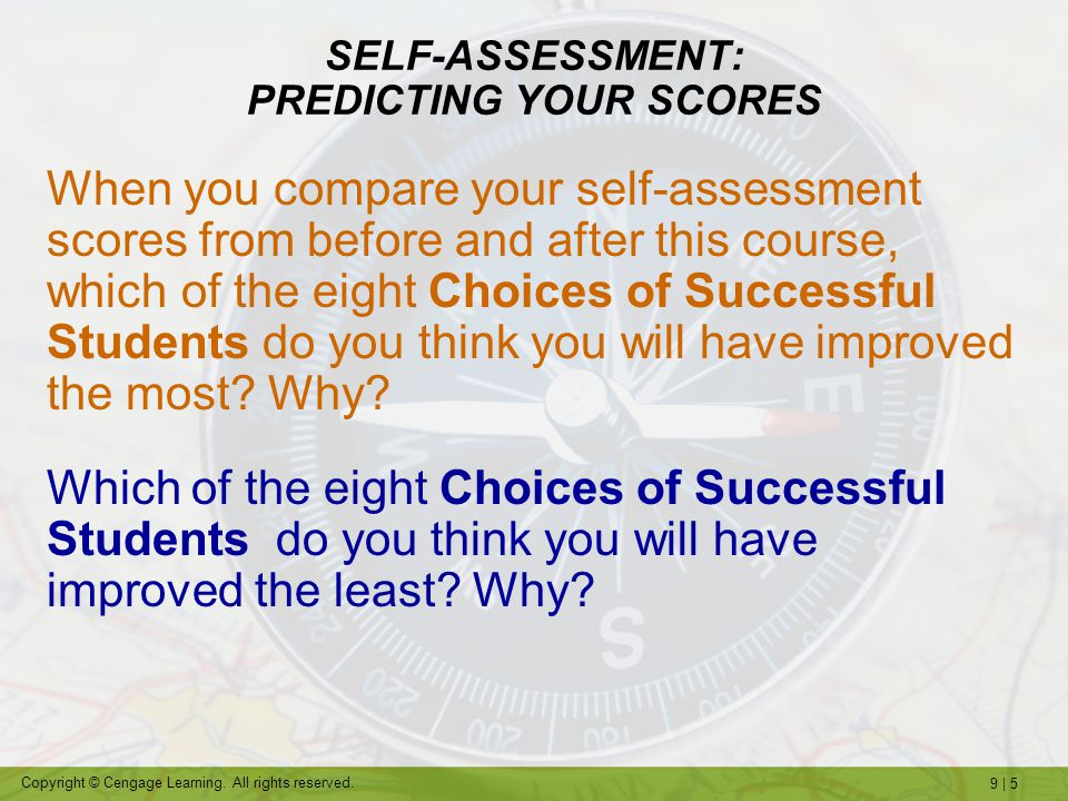 9 | 5 Copyright © Cengage Learning. All rights reserved. SELF-ASSESSMENT: PREDICTING YOUR SCORES When you compare your self-assessment scores from bef