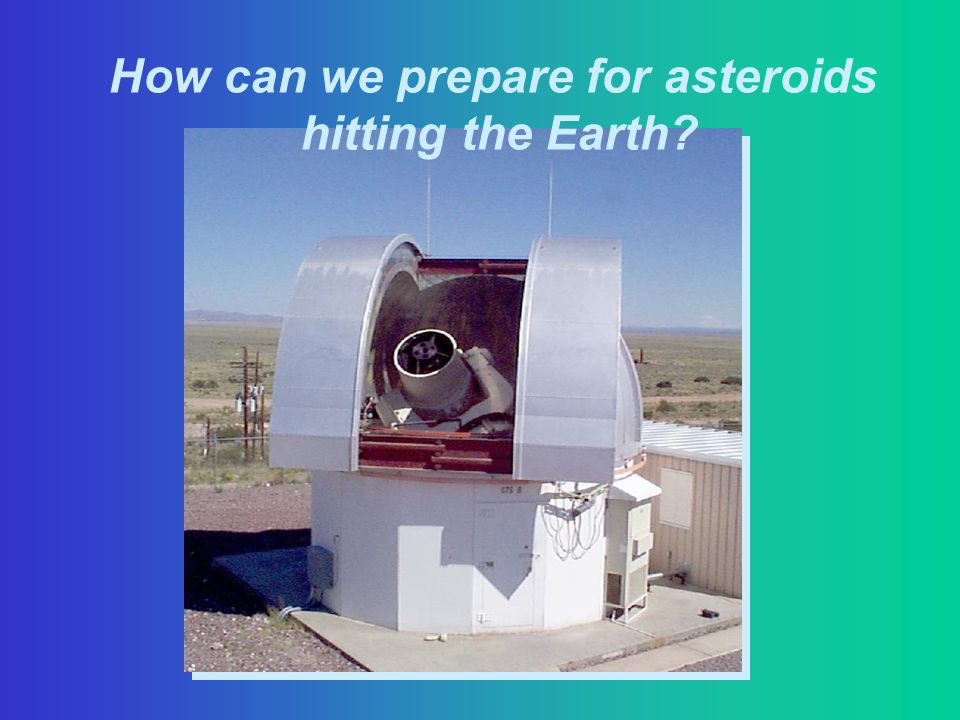How can we prepare for asteroids hitting the Earth?