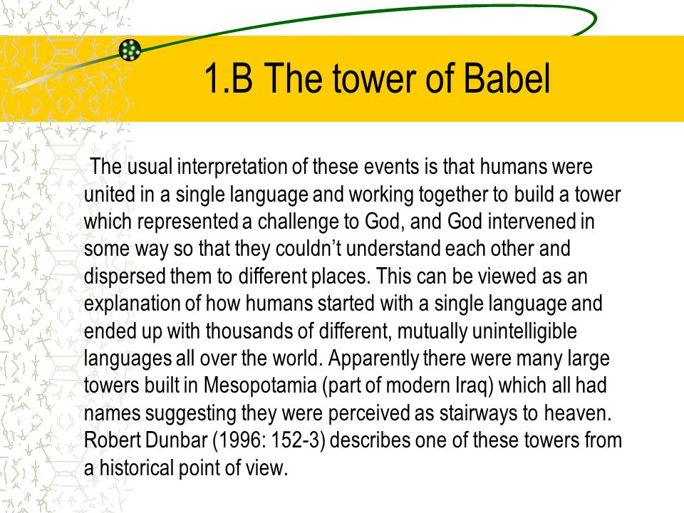 1.B The tower of Babel The usual interpretation of these events is that humans were united in a single language and working together to build a tower