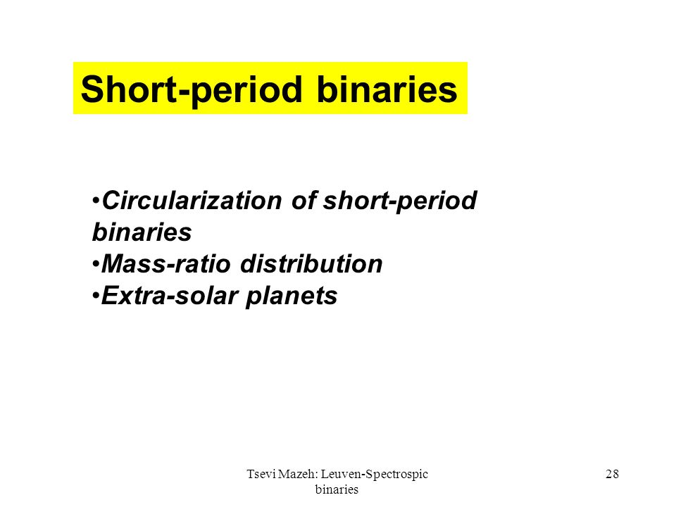 28 Short-period binaries Circularization of short-period binaries Mass-ratio distribution Extra-solar planets