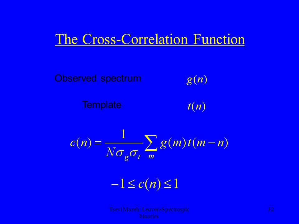 32 The Cross-Correlation Function Observed spectrum Template Tsevi Mazeh: Leuven-Spectrospic binaries