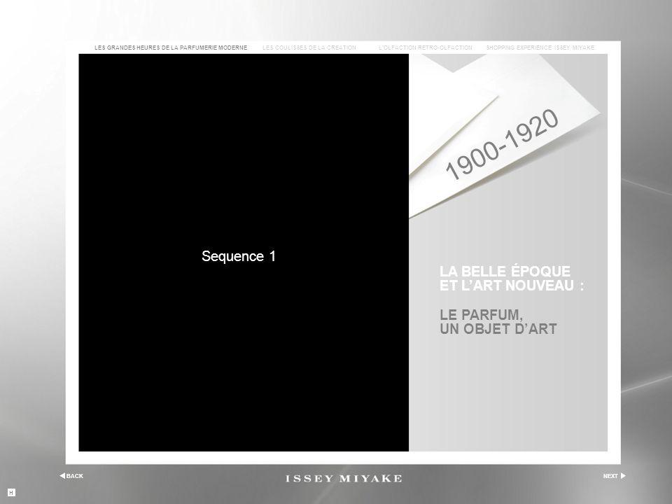 BACKNEXT LE PARFUM, UN OBJET D'ART LA BELLE ÉPOQUE ET L'ART NOUVEAU : Sequence 1 H LES COULISSES DE LA CREATIONL'OLFACTION RETRO-OLFACTIONSHOPPING EXPERIENCE ISSEY MIYAKELES GRANDES HEURES DE LA PARFUMERIE MODERNE