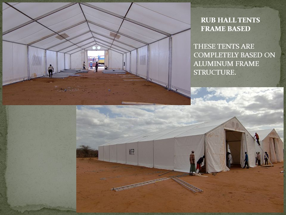 RUB HALL TENTS FRAME BASED THESE TENTS ARE COMPLETELY BASED ON ALUMINUM FRAME STRUCTURE.