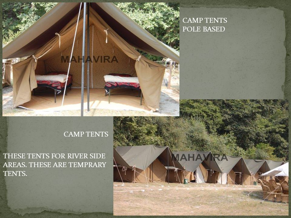 CAMP TENTS POLE BASED CAMP TENTS THESE TENTS FOR RIVER SIDE AREAS. THESE ARE TEMPRARY TENTS.