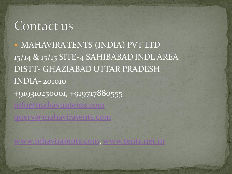 MAHAVIRA TENTS (INDIA) PVT LTD 15/14 & 15/15 SITE-4 SAHIBABAD INDL AREA DISTT- GHAZIABAD UTTAR PRADESH INDIA- 201010 +919310250001, +919717880555 info