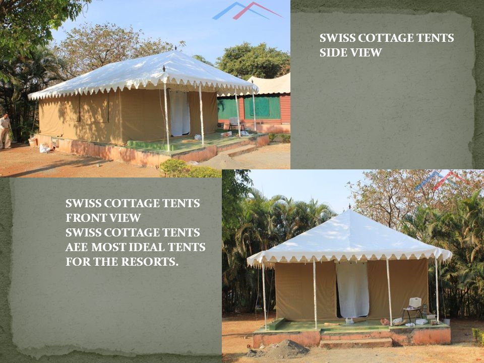 SWISS COTTAGE TENTS SIDE VIEW SWISS COTTAGE TENTS FRONT VIEW SWISS COTTAGE TENTS AEE MOST IDEAL TENTS FOR THE RESORTS.