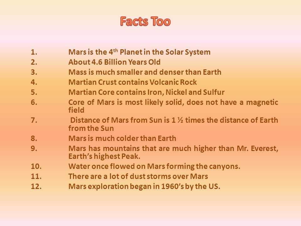 1.Mars is the 4 th Planet in the Solar System 2.About 4.6 Billion Years Old 3.Mass is much smaller and denser than Earth 4.Martian Crust contains Volc